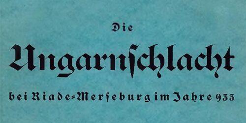 1933 - Die Ungarnschlacht bei Riade - Merseburg im Jahre 933